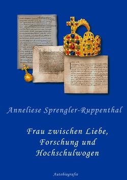 Frau zwischen Liebe, Forschung und Hochschulwogen von Sprengler-Ruppenthal,  Anneliese