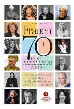 Frauen 70+ Cool. Rebellisch. Weise. von Berben,  Iris, Kohlmaier,  Rita