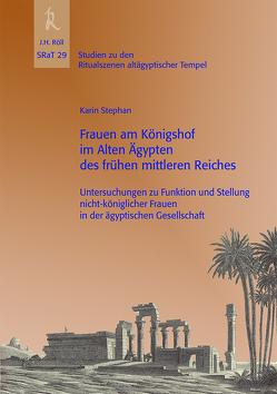 Frauen am Königshof im Alten Ägypten des frühen Mittleren Reiches von Stephan,  Karin
