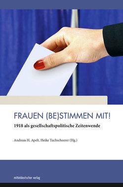 Frauen (be)stimmen mit! von Apelt,  Andreas H, Tuchscherer,  Heike