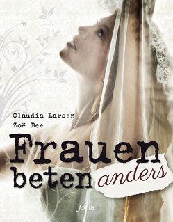 Frauen beten anders von Bee,  Zoë, Larsen,  Claudia
