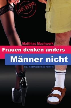 Frauen denken anders – Männer nicht. von Machwerk,  Matthias