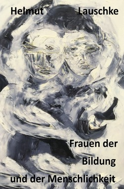 Frauen der Bildung und der Menschlichkeit von Lauschke,  Helmut