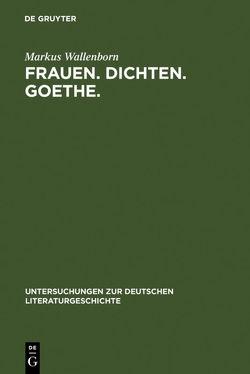 Frauen. Dichten. Goethe. von Wallenborn,  Markus