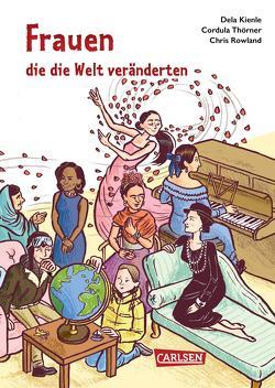Frauen, die die Welt veränderten von Kienle,  Dela, Rowland,  Chris, Thörner,  Cordula