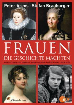 Frauen, die Geschichte machten von Arens,  Peter, Brauburger,  Stefan