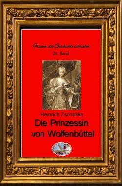 Frauen, die Geschichte schrieben / Die Prinzessin von Wolfenbüttel von Zschokke,  Heinrich