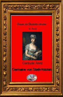 Frauen, die Geschichte schrieben / Germaine von Staël-Holstein (Bebildert) von Aretz,  Gertrude