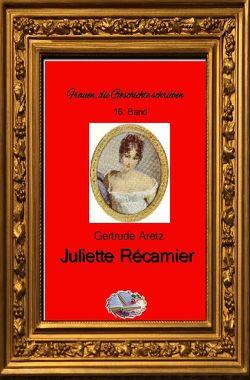 Frauen, die Geschichte schrieben / Juliette Récamier (Bebildert) von Aretz,  Gertrude