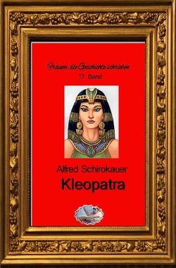 Frauen, die Geschichte schrieben / Kleopatra von Schirokauer,  Alfred