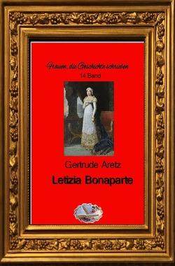 Frauen, die Geschichte schrieben / Letizia Bonaparte (Bebildert) von Aretz,  Gertrude