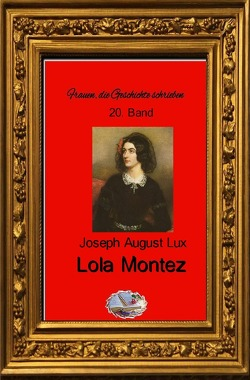 Frauen, die Geschichte schrieben / Lola Montez (Bebildert) von Lux,  Joseph August