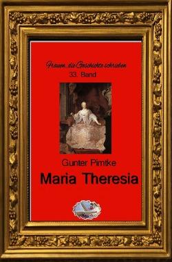 Frauen, die Geschichte schrieben / Maria Theresia von Pirntke,  Gunter