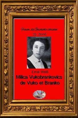 Frauen, die Geschichte schrieben / Milica Vukobrankovics de Vuko et Branko von Weiß,  Ernst