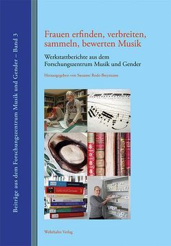 Frauen erfinden, verbreiten, sammeln, bewerten Musik von Rode-Breymann,  Susanne
