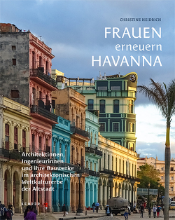 Frauen erneuern Havanna von Blanco-Inceosman,  Irén, Heidrich,  Christine, Spengler,  Eusebio Leal, Zardoya Loureda,  Maria Victoria