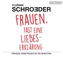 Frauen. Fast eine Liebeserklärung von Herbert,  Susanne, Schroeder,  Florian