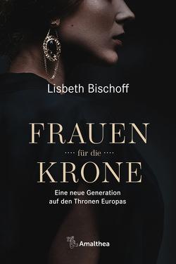 Frauen für die Krone von Bischoff,  Lisbeth