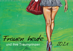 Frauen heute und ihre Traumprinzen (Wandkalender 2021 DIN A3 quer) von Felix,  Uschi