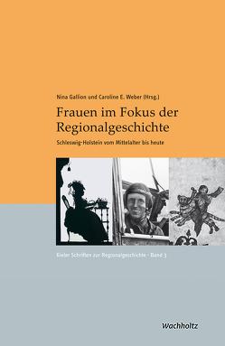 Frauen im Fokus der Regionalgeschichte von Auge,  Oliver, Gallion,  Nina, Weber,  Caroline