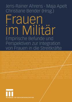 Frauen im Militär von Ahrens,  Jens-Rainer, Apelt,  Maja, Bender,  Christiane