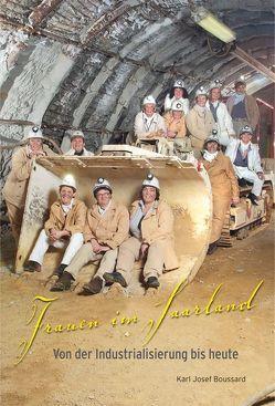 Frauen im Saarland – Von der Industrialisierung bis heute von Boussard,  Karl Josef, Verlag Burr,  Karl