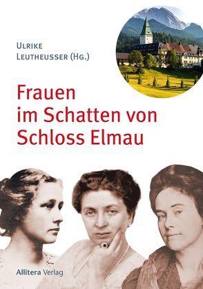 Frauen im Schatten von Schloss Elmau von Händel,  Micaela, Haury,  Harald, Leutheusser,  Ulrike, Scherer,  Benedikt Maria