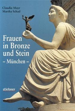 Frauen in Bronze und Stein – München von Mayr,  Claudia, Schad,  Martha