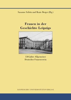 Frauen in der Geschichte Leipzigs von Berger,  Beate, Schötz,  Susanne