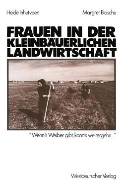 Frauen in der kleinbäuerlichen Landwirtschaft von Blasche,  Margret, Inhetveen,  Heide