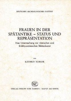 Frauen in der Spätantike – Status und Repräsentation von Deutsches Archäologisches Institut, Schade,  Kathrin