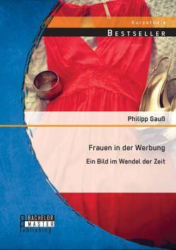 Frauen in der Werbung: Ein Bild im Wandel der Zeit von Gauß,  Philipp