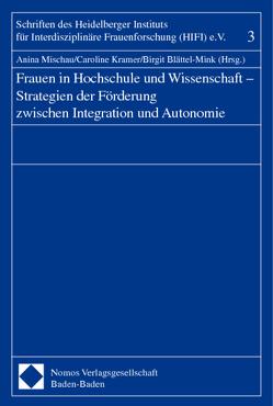 Frauen in Hochschule und Wissenschaft – Strategien der Förderung zwischen Integration und Autonomie von Blättel-Mink,  Birgit, Kramer,  Caroline, Mischau,  Anina
