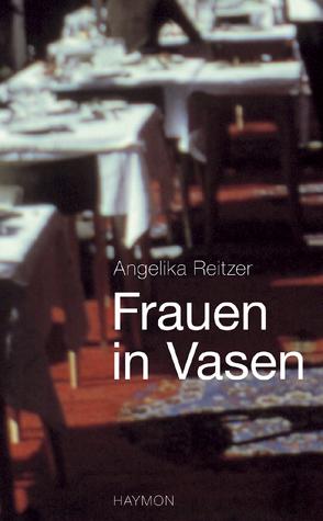 Frauen in Vasen von Reitzer,  Angelika