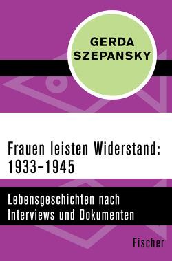 Frauen leisten Widerstand: 1933–1945 von Szepansky,  Gerda