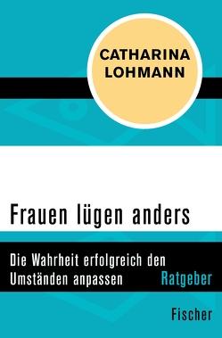 Frauen lügen anders von Lohmann,  Catharina