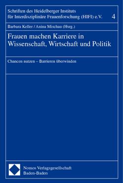 Frauen machen Karriere in Wissenschaft, Wirtschaft und Politik von Keller,  Barbara, Mischau,  Anina