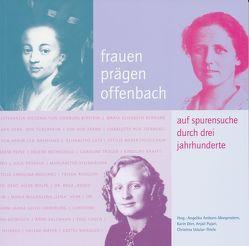 Frauen prägen Offenbach von Amborn-Morgenstern,  Angelika, Dörr,  Karin, Pujari,  Anjali, Uslular-Thiele,  Christina