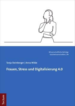Frauen, Stress und Digitalisierung 4.0 von Steinberger,  Tanja, Wilde,  Anna