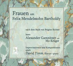 Frauen um Felix Mendelssohn Bartholdy von Gamnitzer,  Alexander, Krüger,  Mo, Richter,  Brigitte, Timm,  David