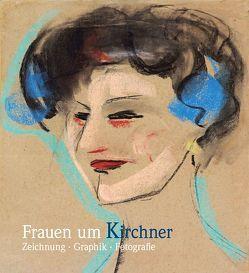 Frauen um Kirchner. Zeichnung • Graphik • Fotografie von Knerr,  Anna, Schad,  Brigitte