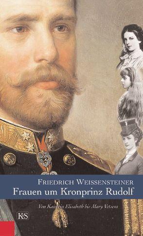 Frauen um Kronprinz Rudolf von Weissensteiner,  Friedrich
