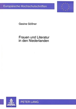 Frauen und Literatur in den Niederlanden von Gössner,  Gesine