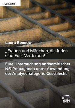 """""""Frauen und Mädchen, die Juden sind Euer Verderben!"""" von Bensow,  Laura"""