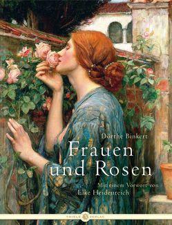 Frauen und Rosen von Binkert,  Dörthe, Heidenreich,  Elke