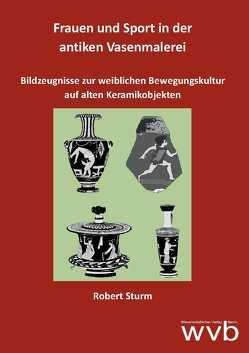 Frauen und Sport in der antiken Vasenmalerei von Sturm,  Robert