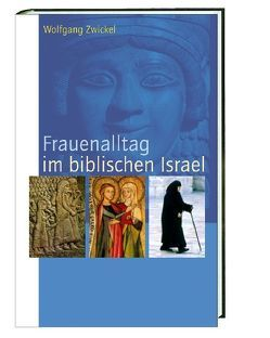 Frauenalltag im biblischen Israel von Zwickel,  Wolfgang