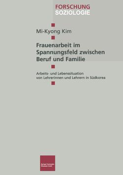 Frauenarbeit im Spannungsfeld zwischen Beruf und Familie von Kim,  Mi-Kyong