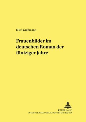 Frauenbilder im deutschen Roman der fünfziger Jahre von Graßmann,  Ellen