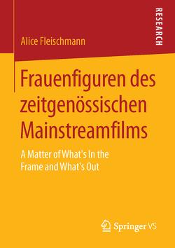 Frauenfiguren des zeitgenössischen Mainstreamfilms von Fleischmann,  Alice